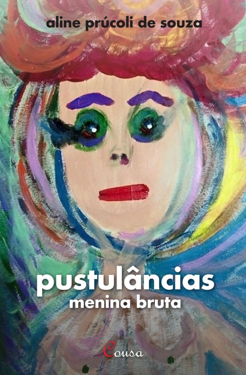 Aline Prúcoli de Souza estreia na ficção  com o livro 'pustulâncias: menina bruta'